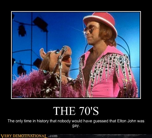 THE 70'S The only time in history that nobody would have guessed that Elton John was gay.