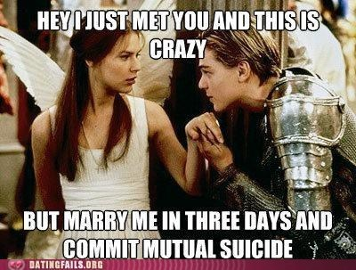 dating fails,g rated,Hall of Fame,hey i just met you,mutual suicide,romeo and juliet