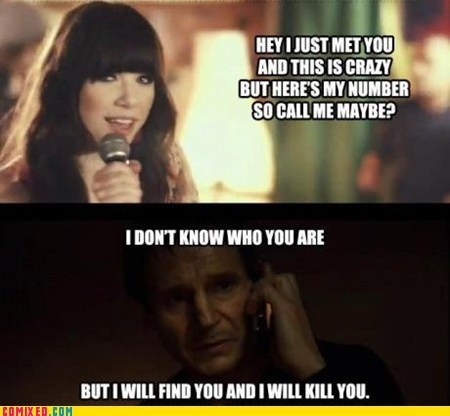 best of week call me maybe i will kill you liam neeson song taken the internets