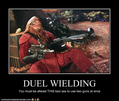 DUEL WIELDING You must be alteast THIS bad ass to use two guns at once
