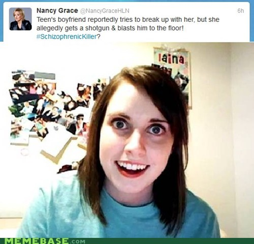 killer Memes overly attached girlfrien overly attached girlfriend schizophrenic - 6357957888
