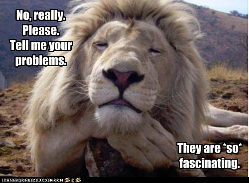 bored complain condescending facetious fascinating lion problems smug