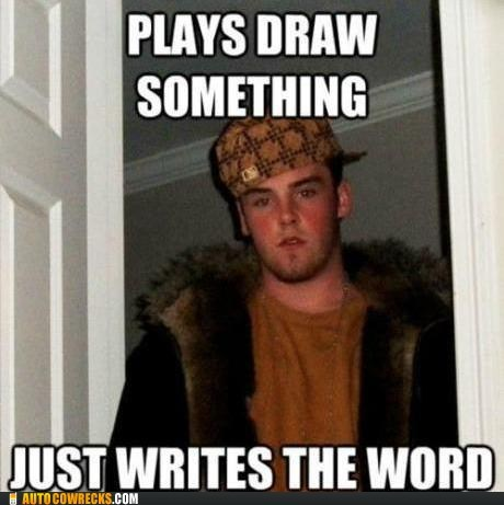 draw something Scumbag Steve the worst writing the word - 6359398400