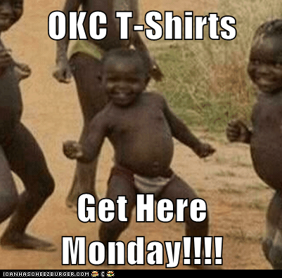 OKC T-Shirts Get Here Monday!!!!