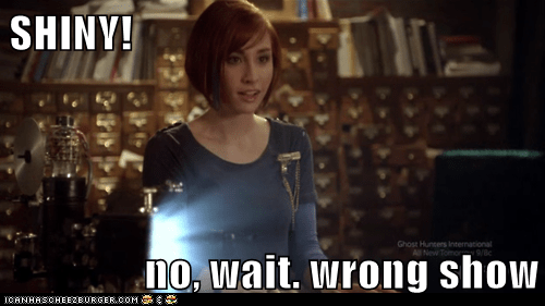 allison scagliotti,claudia donovan,Kaylee,quotes,shiny,warehouse 13,wrong