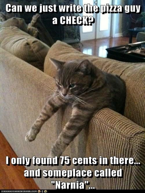 Cats,change,check,couch,money,narnia,pizza