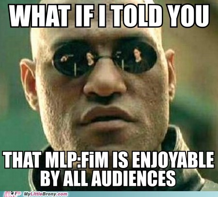 all audiences meme my little pony non-brony what if i told you - 6365600512
