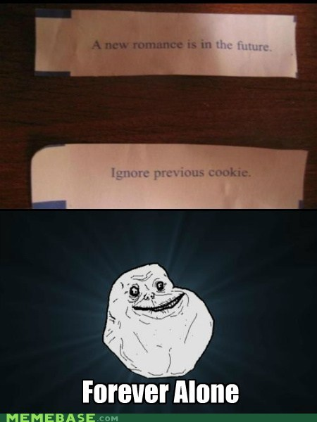 forever alone,fortune cookie,ignore,misfortune,romance