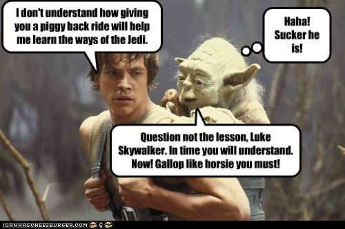 lesson,luke skywalker,Mark Hamill,piggy-back ride,star wars,sucker,training,trick,understand,yoda