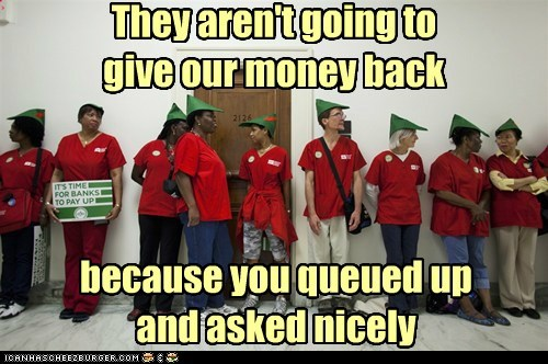 They aren't going to give our money back because you queued up and asked nicely
