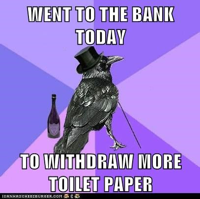 banks,birds,Memes,money,ravens,Rich Raven,toilet paper,wasteful