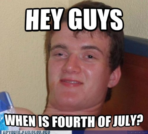 10 guy,fourth of july,high guy,really high guy,too high guy