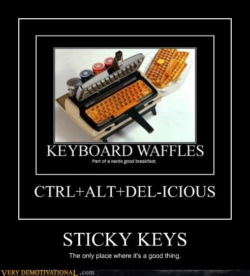 Pure Awesome,sticky keys,waffles