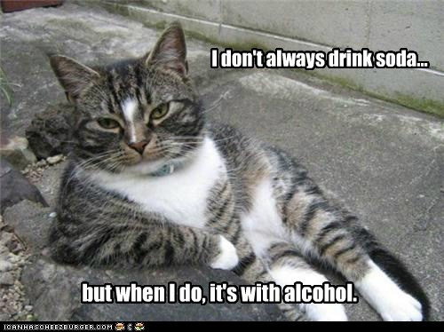 I don't always drink soda... but when I do, it's with alcohol.