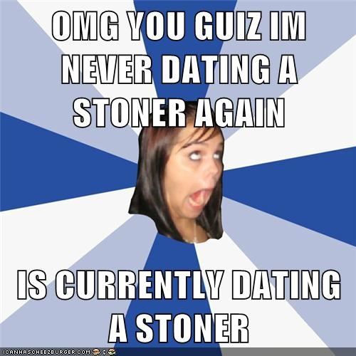 Omg You Guiz Im Never Dating A Stoner Again Is Currently