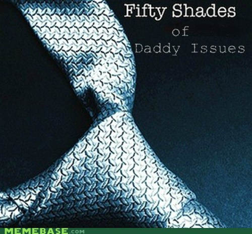 books daddy issues fifty shades of grey Memes Sad - 6372101632