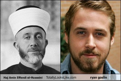 Haj Amin Effendi el-Husseini Totally Looks Like ryan goslin