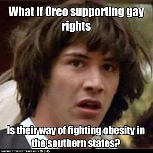 What if Oreo supporting gay rights Is their way of fighting obesity in the southern states?