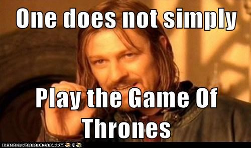 One does not simply Play the Game Of Thrones