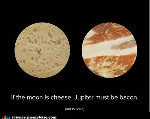 bacon,cheese,jupiter,Memes,moon,planets,science