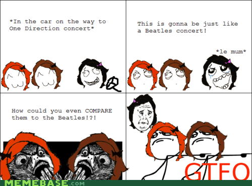 gtfo,one direction,Rage Comics,raisin horror,the Beatles