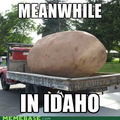 Idaho Meanwhile Memes potato titanic - 6376912384