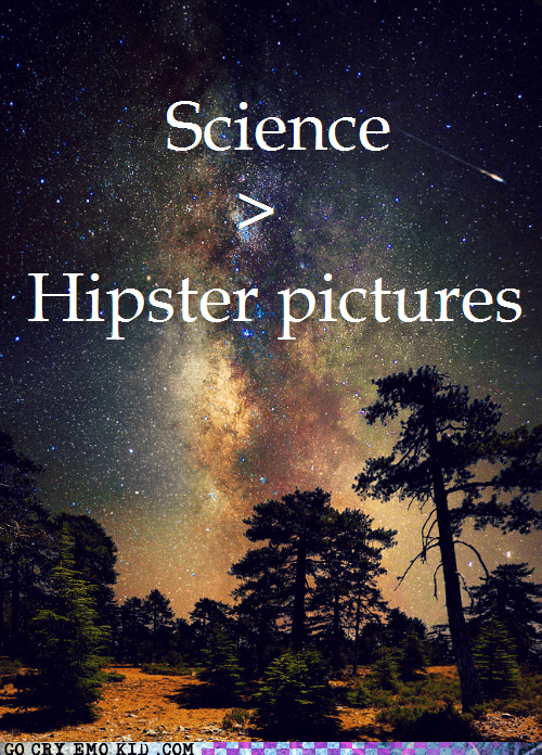 hipsterlulz,hipsters,mainstream,science,space,stars,tumblr