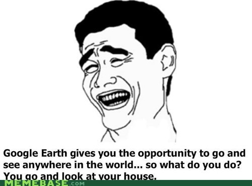 earth google house peopel Rage Comics srsly