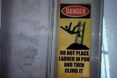 danger,ladders,common sense,poo,monday thru friday,g rated