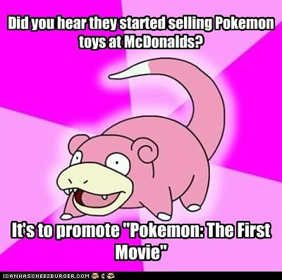 """Did you hear they started selling Pokemon toys at McDonalds? It's to promote """"Pokemon: The First Movie"""""""