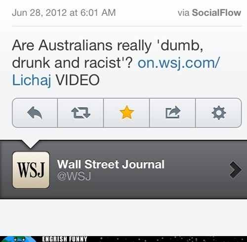 australia,Australians,dumb drunk and racist,wall street journal,wsj