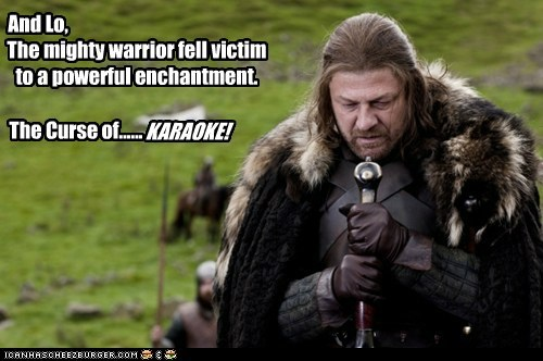 And Lo, The mighty warrior fell victim to a powerful enchantment. The Curse of...... KARAOKE!
