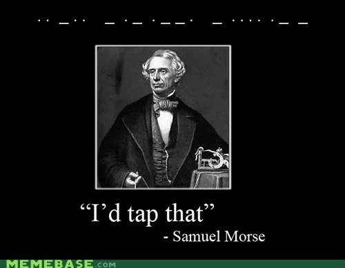 history,morse code,quotes,samuel morse,Text Stuffs