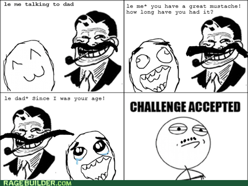Challenge Accepted,mustache,parenting,Rage Comics