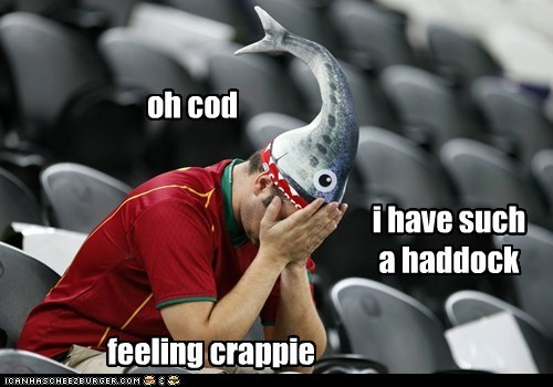 oh cod i have such a haddock feeling crappie