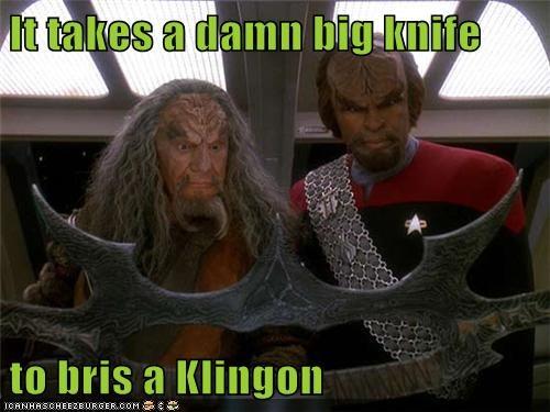 It takes a damn big knife to bris a Klingon