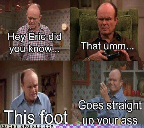 did you know,foot in your ass,Red Forman,that 70s show,TV,weird kid