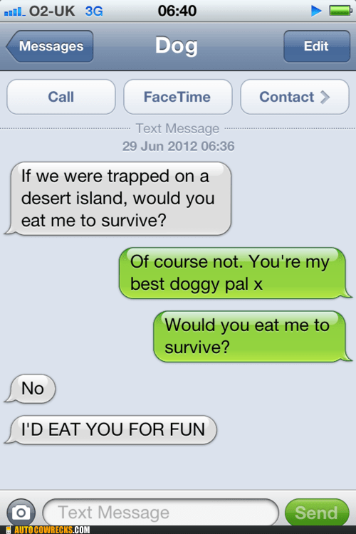 desert island,eat to survive,eat you for fun,iPhones,texts from dog