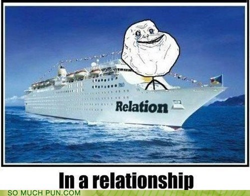 double meaning,forever alone,literalism,name,relation,relationship,ship