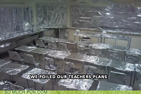 aluminum foil,classroom,double meaning,foil,foiled,Hall of Fame,literalism,plans,teacher