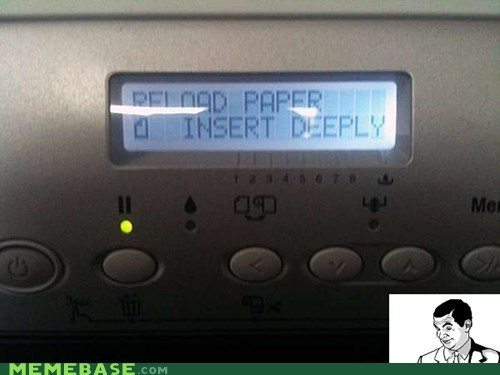 if you know what i mean,insert,mr-bean,paper,PC LOAD LETTER,printer,Rage Comics
