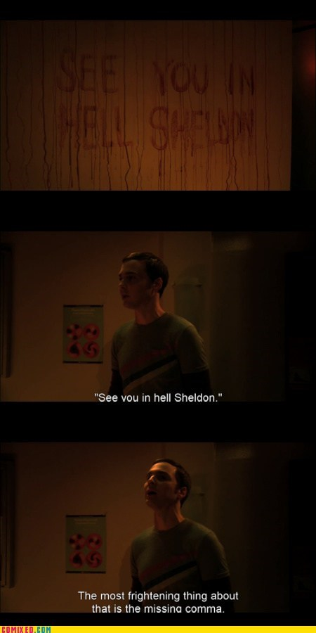 big bang theory,comma,grammar nazi,murderer,Sheldon Cooper,TV