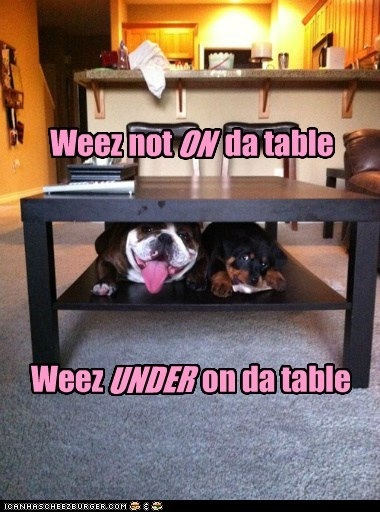 Weez not da table ON Weez on da table UNDER