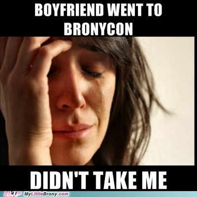 bronycon First World Problems meme Sad - 6385713408