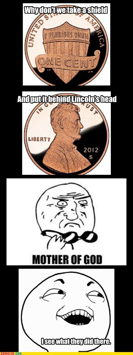 i see what you did,pennies,president lincoln,shield,the internets