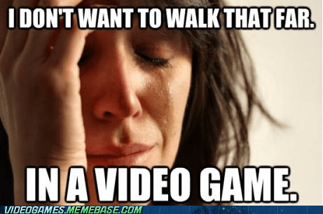 first world gamer problem,first world gamer problems,First World Problems,gamers,meme,video games,walking