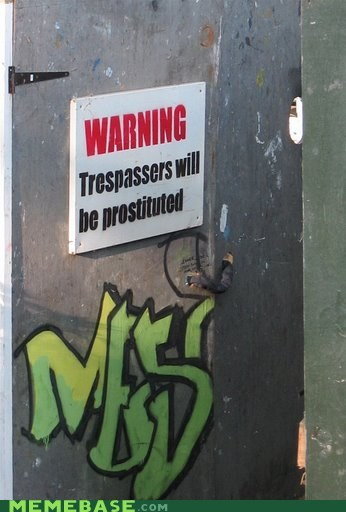 authorities,graffiti,Memes,promise,trespassers