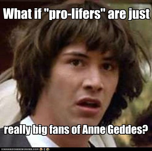 """What if """"pro-lifers"""" are just really big fans of Anne Geddes?"""