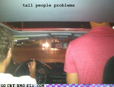 cars,emolulz,First World Problems,tall people problems,windshield