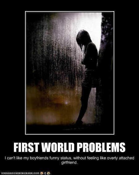 emolulz facebook First World Problems overly attached girlfrend - 6390322176